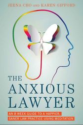 The Anxious Lawyer: An 8-Week Guide to a Happier, Saner Law Practice Using Meditation
