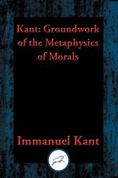 Groundwork for the Metaphysics of Morals: With Linked Table of Contents