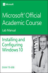 70-698 Installing and Configuring Windows 10 Lab Manual by Microsoft Official Academic Course