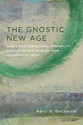 The Gnostic New Age by April D DeConick