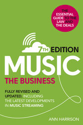 Music: The Business (7th edition): Fully Revised and Updated, including the latest developments in music streaming