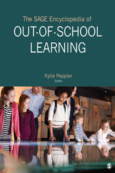The SAGE Encyclopedia of Out-of-School Learning by Kylie A. Peppler