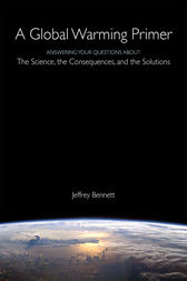 Global Warming Primer: Answering Your Questions About The Science, The Consequences, and The Solutions