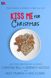 Kiss Me for Christmas by Christine Bell