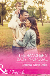 The Rancher's Baby Proposal (Mills & Boon Cherish) (The Hitching Post Hotel, Book 6) by Barbara White Daille