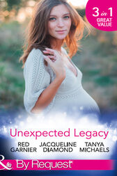 Unexpected Legacy: Once Pregnant, Twice Shy / A Baby for the Doctor (Safe Harbor Medical, Book 13) / Her Secret, His Baby (The Colorado Cades, Book 1) (Mills & Boon By Request) by Red Garnier