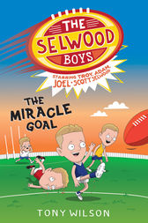 The Selwood Boys: The Miracle Goal by Tony Wilson