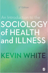 An Introduction to the Sociology of Health and Illness by Kevin White