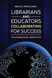 Librarians and Educators Collaborating for Success: The International Perspective by Marcia Mardis