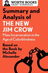 Summary and Analysis of The New Jim Crow: Mass Incarceration in the Age of Colorblindness by Worth Books