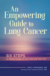 An Empowering Guide to Lung Cancer: Six Steps to Taking Charge of Your Care and Your Life by Eric Presser