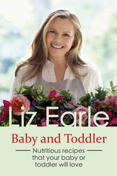 Baby and Toddler Foods by Liz Earle