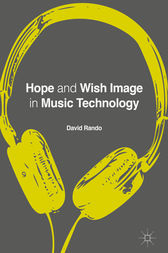 Hope and Wish Image in Music Technology by David P. Rando