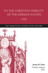 To the Christian Nobility of the German Nation, 1520 by Martin Luther