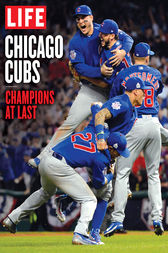 LIFE Chicago Cubs by The Editors of LIFE