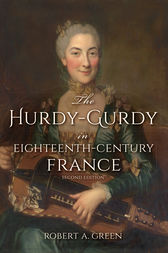 The Hurdy-Gurdy in Eighteenth-Century France, Second Edition by Robert A. Green