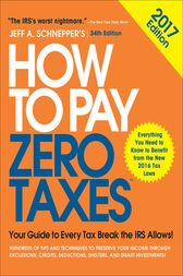 How to Pay Zero Taxes, 2017: Your Guide to Every Tax Break the IRS Allows by Jeff A. Schnepper