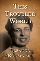 This Troubled World by Eleanor Roosevelt