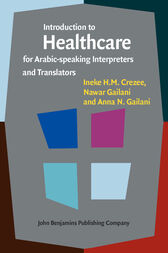 Introduction to Healthcare for Arabic-speaking Interpreters and Translators by Ineke H.M. Crezee