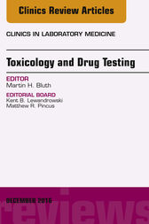 Toxicology and Drug Testing, An Issue of Clinics in Laboratory Medicine, E-Book by Martin H. Bluth