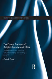 The Korean Tradition of Religion, Society, and Ethics by Chai-sik Chung