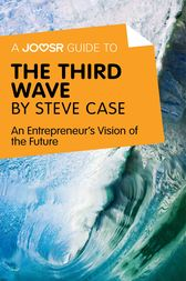 A Joosr Guide to... The Third Wave by Steve Case by Joosr