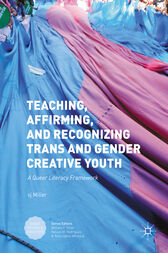 Teaching, Affirming, and Recognizing Trans and Gender Creative Youth by sj Miller