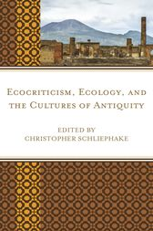 Ecocriticism, Ecology, and the Cultures of Antiquity by Christopher Schliephake