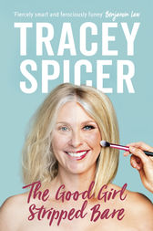 The Good Girl Stripped Bare by Tracey Spicer