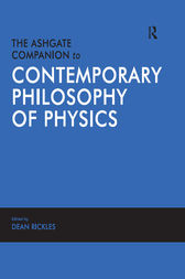 The Ashgate Companion to Contemporary Philosophy of Physics by Dean Rickles