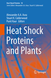 Heat Shock Proteins and Plants by Alexzander A. A. Asea