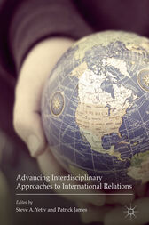 Advancing Interdisciplinary Approaches to International Relations by Steve A. Yetiv