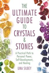 The Ultimate Guide to Crystals & Stones by Uma Silbey
