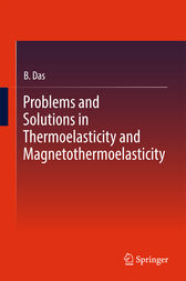 Problems and Solutions in Thermoelasticity and Magneto-thermoelasticity by B. Das