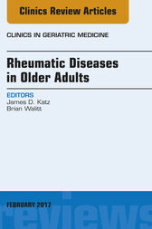 Rheumatic Diseases in Older Adults, An Issue of Clinics in Geriatric Medicine, E-Book by James D. Katz