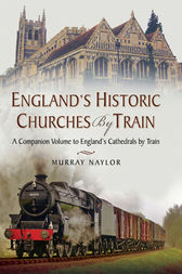 England's Historic Churches by Train by Murray Naylor
