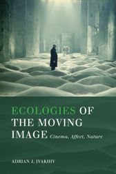 Ecologies of the Moving Image by Adrian J. Ivakhiv