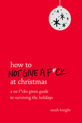 How to Not Give a F*ck at Christmas by Sarah Knight