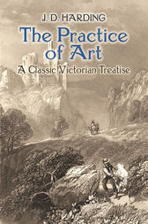The Practice of Art: A Classic Victorian Treatise by J.D. Harding