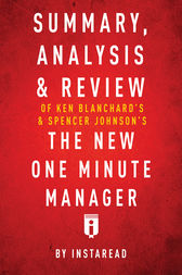 Summary, Analysis & Review of Ken Blanchard's & Spencer Johnson's The New One Minute Manager by Instaread by . Instaread
