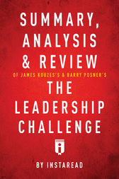 Summary, Analysis & Review of James Kouzes's & Barry Posner's The Leadership Challenge by Instaread by . Instaread