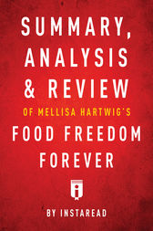 Summary, Analysis & Review of Melissa Hartwig's Food Freedom Forever by Instaread by . Instaread
