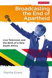 Broadcasting the End of Apartheid by MJ Evans
