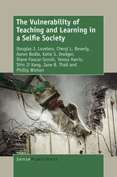 The Vulnerability of Teaching and Learning in a Selfie Society by Douglas Loveless