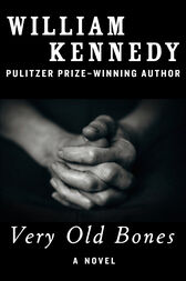 Very Old Bones by William Kennedy