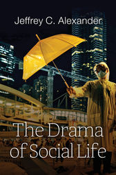 The Drama of Social Life by Jeffrey C. Alexander