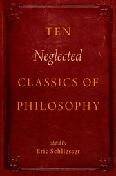 Ten Neglected Classics of Philosophy by Eric Schliesser