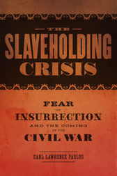 The Slaveholding Crisis by Carl Lawrence Paulus