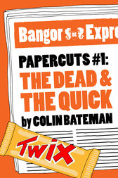 Papercuts 1: The Dead and the Quick by Colin Bateman