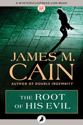 The Root of His Evil by James M. Cain